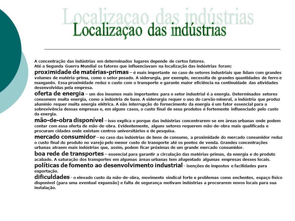 A concentração das indústrias em determinados lugares depende de certos fatores. Até a Segunda Guerra Mundial os fatores que influenciavam na localiza