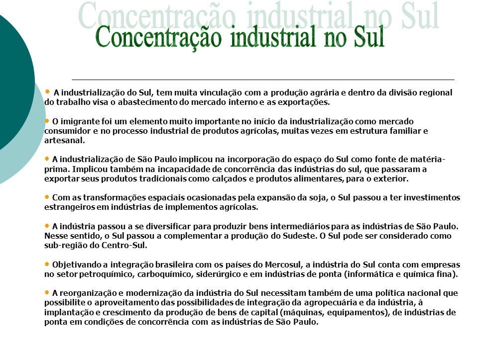 A industrialização do Sul, tem muita vinculação com a produção agrária e dentro da divisão regional do trabalho visa o abastecimento do mercado intern