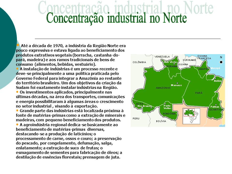 Até a década de 1970, a indústria da Região Norte era pouco expressiva e estava ligada ao beneficiamento dos produtos extrativos vegetais (borracha, c