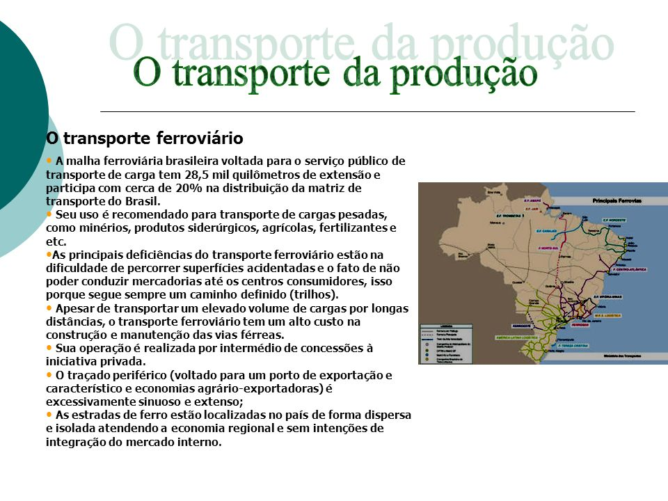 O transporte ferroviário A malha ferroviária brasileira voltada para o serviço público de transporte de carga tem 28,5 mil quilômetros de extensão e p