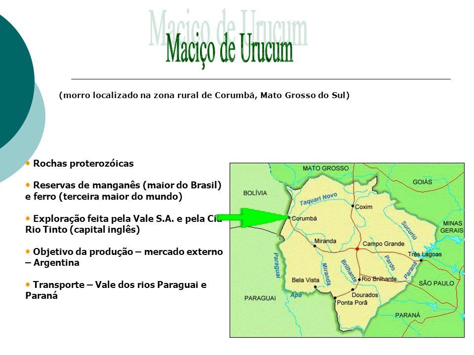 Rochas proterozóicas Reservas de manganês (maior do Brasil) e ferro (terceira maior do mundo) Exploração feita pela Vale S.A. e pela Cia Rio Tinto (ca