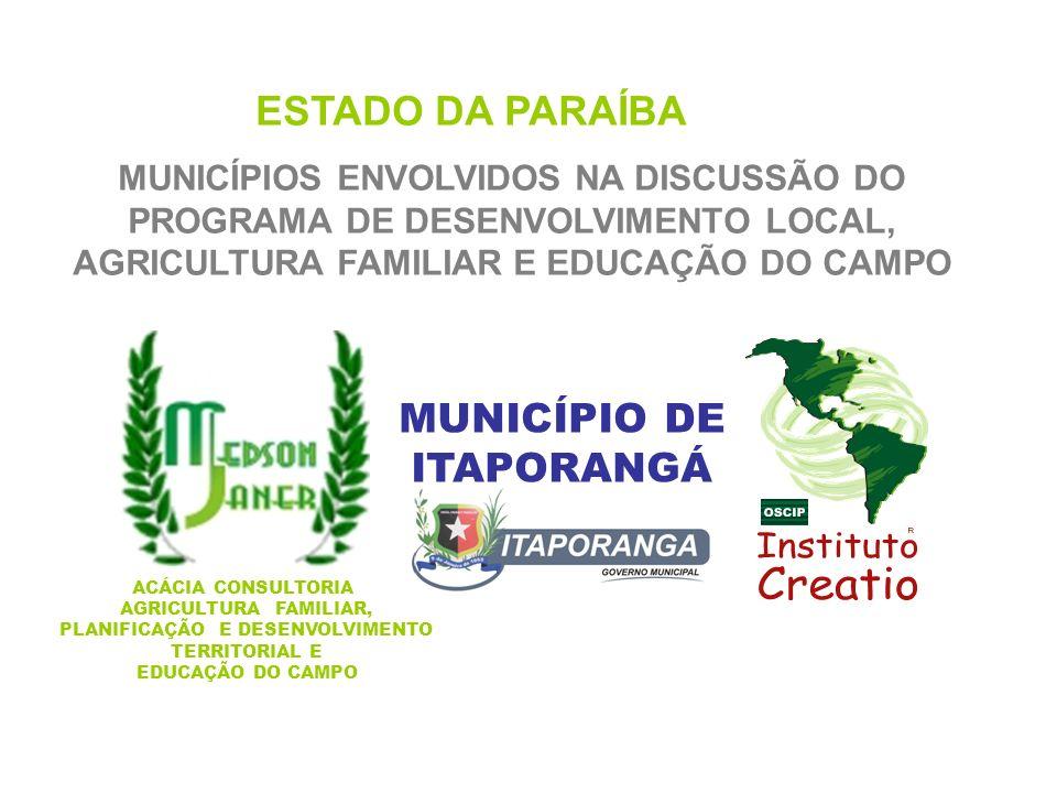 ESTADO DA PARAÍBA MUNICÍPIOS ENVOLVIDOS NA DISCUSSÃO DO PROGRAMA DE DESENVOLVIMENTO LOCAL, AGRICULTURA FAMILIAR E EDUCAÇÃO DO CAMPO MUNICÍPIO DE ITAPO