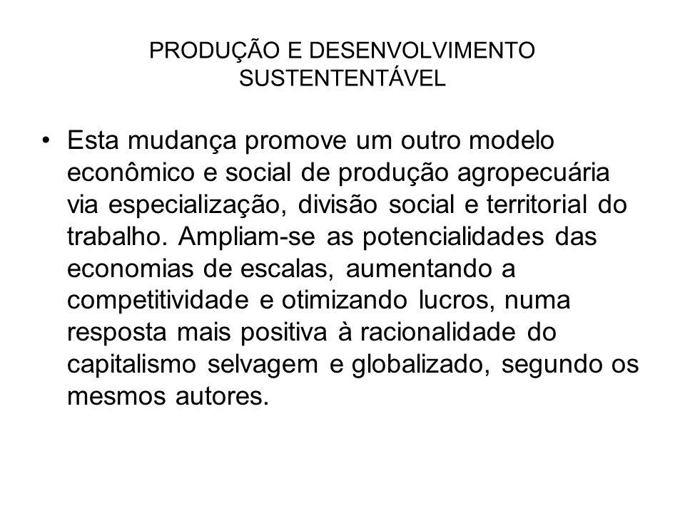 Esta mudança promove um outro modelo econômico e social de produção agropecuária via especialização, divisão social e territorial do trabalho. Ampliam