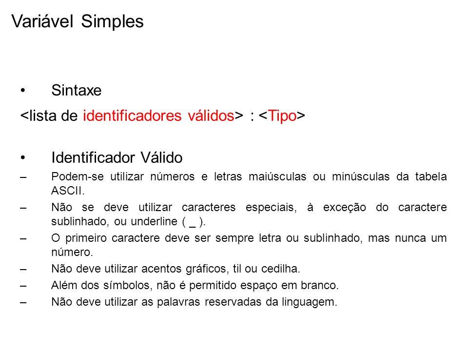Variável Simples Sintaxe : Identificador Válido –Podem-se utilizar números e letras maiúsculas ou minúsculas da tabela ASCII.