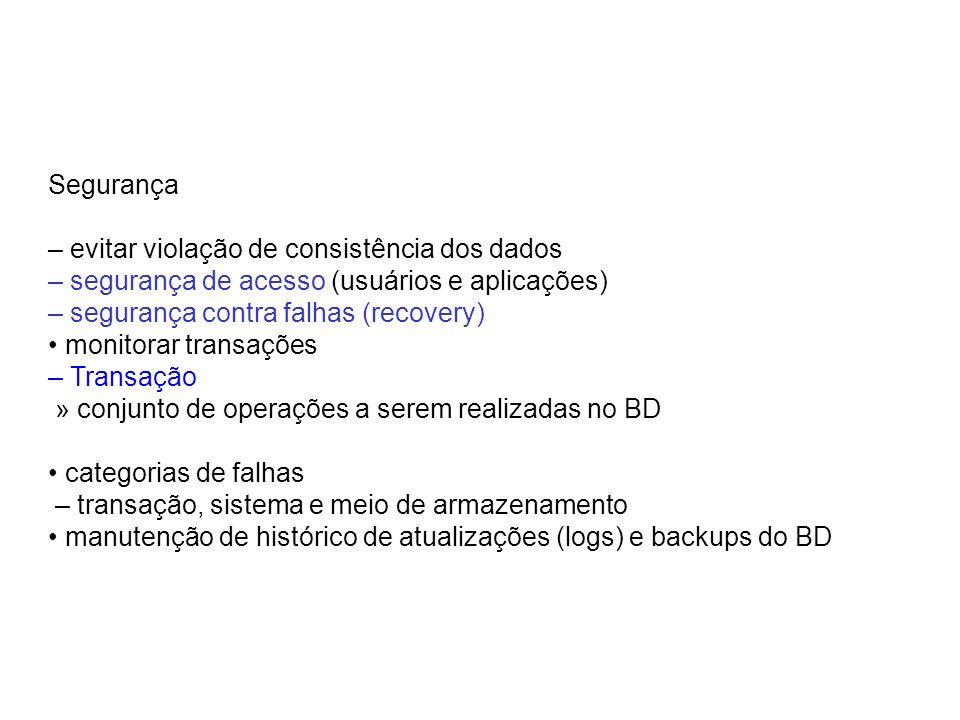 Segurança – evitar violação de consistência dos dados – segurança de acesso (usuários e aplicações) – segurança contra falhas (recovery) monitorar tra