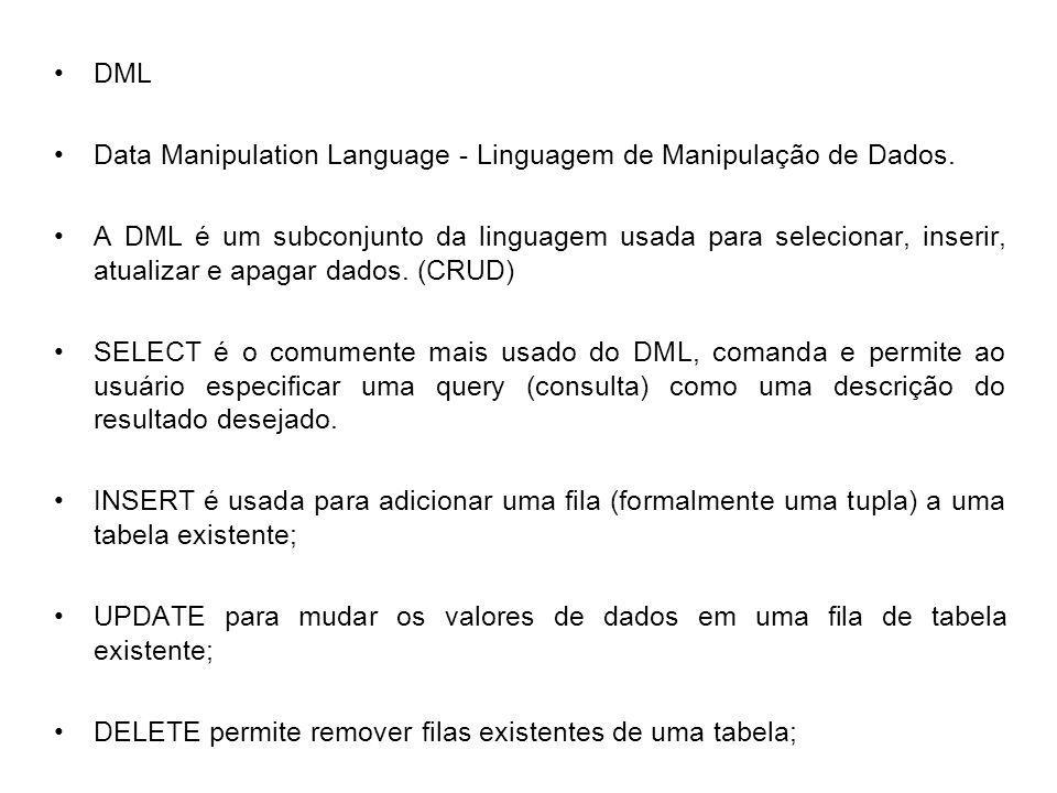 DML Data Manipulation Language - Linguagem de Manipulação de Dados. A DML é um subconjunto da linguagem usada para selecionar, inserir, atualizar e ap