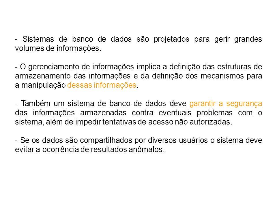 - Sistemas de banco de dados são projetados para gerir grandes volumes de informações. - O gerenciamento de informações implica a definição das estrut
