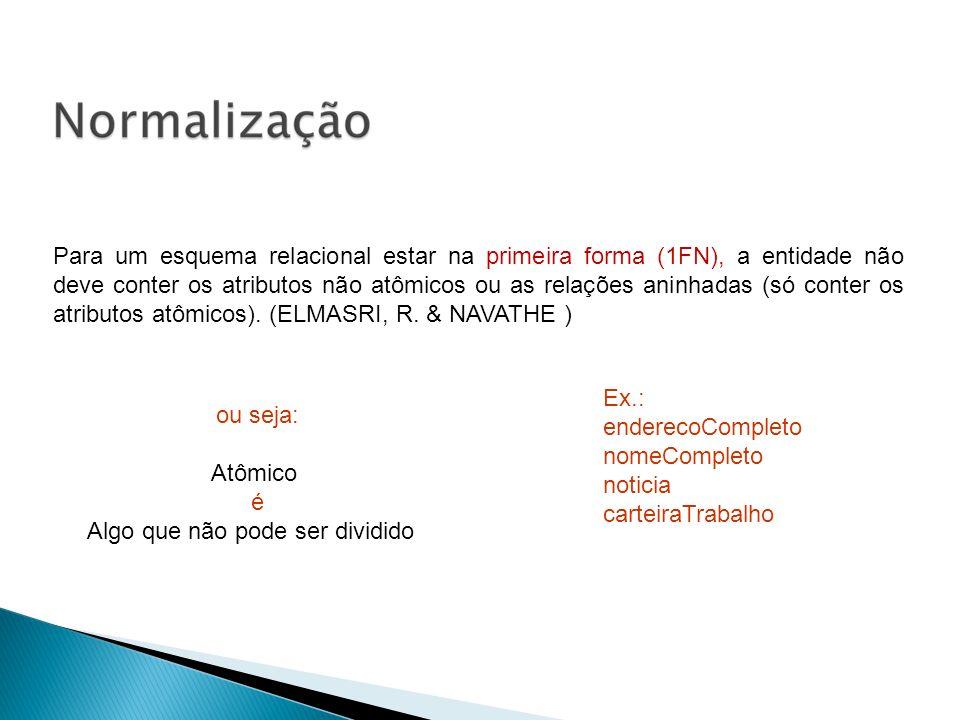Para um esquema relacional estar na primeira forma (1FN), a entidade não deve conter os atributos não atômicos ou as relações aninhadas (só conter os