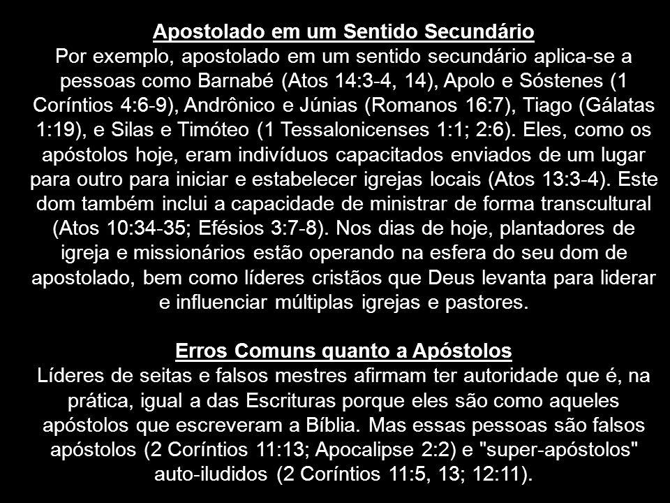 Apostolado em um Sentido Secundário Por exemplo, apostolado em um sentido secundário aplica-se a pessoas como Barnabé (Atos 14:3-4, 14), Apolo e Sóste
