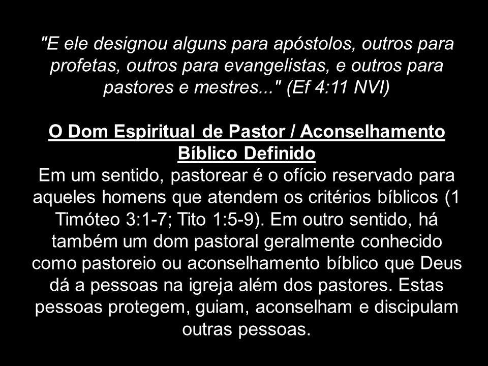 Pessoas com o Dom de Pastor / Aconselhamento Bíblico A pessoa com o dom de pastor tem um amor pelas pessoas que a compele a se reunir com gente para cuidar deles e guiá-los com instrução bíblica.