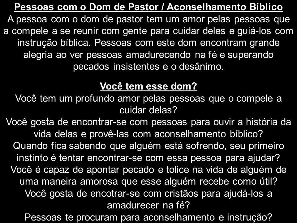 Pessoas com o Dom de Pastor / Aconselhamento Bíblico A pessoa com o dom de pastor tem um amor pelas pessoas que a compele a se reunir com gente para c