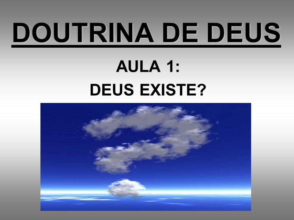 DOUTRINA DE DEUS AULA 1: DEUS EXISTE?