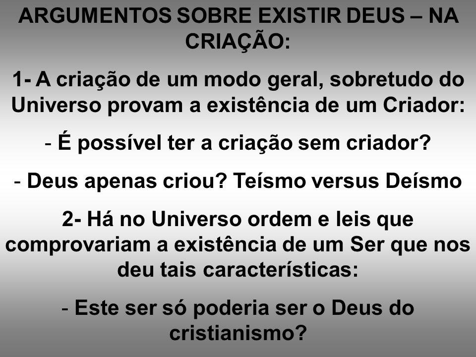 ARGUMENTOS SOBRE EXISTIR DEUS – NA CRIAÇÃO: 1- A criação de um modo geral, sobretudo do Universo provam a existência de um Criador: - É possível ter a