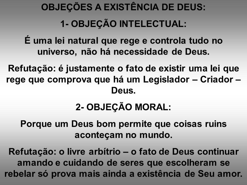 OBJEÇÕES A EXISTÊNCIA DE DEUS: 1- OBJEÇÃO INTELECTUAL: É uma lei natural que rege e controla tudo no universo, não há necessidade de Deus. Refutação: