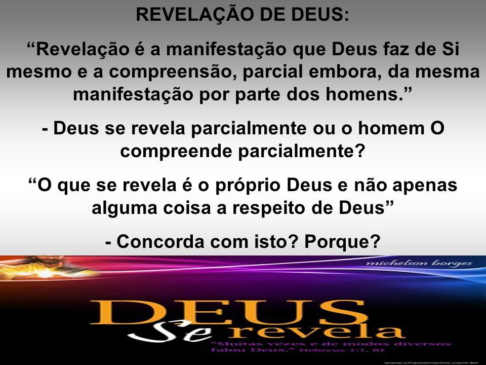 REVELAÇÃO DE DEUS: Revelação é a manifestação que Deus faz de Si mesmo e a compreensão, parcial embora, da mesma manifestação por parte dos homens. -