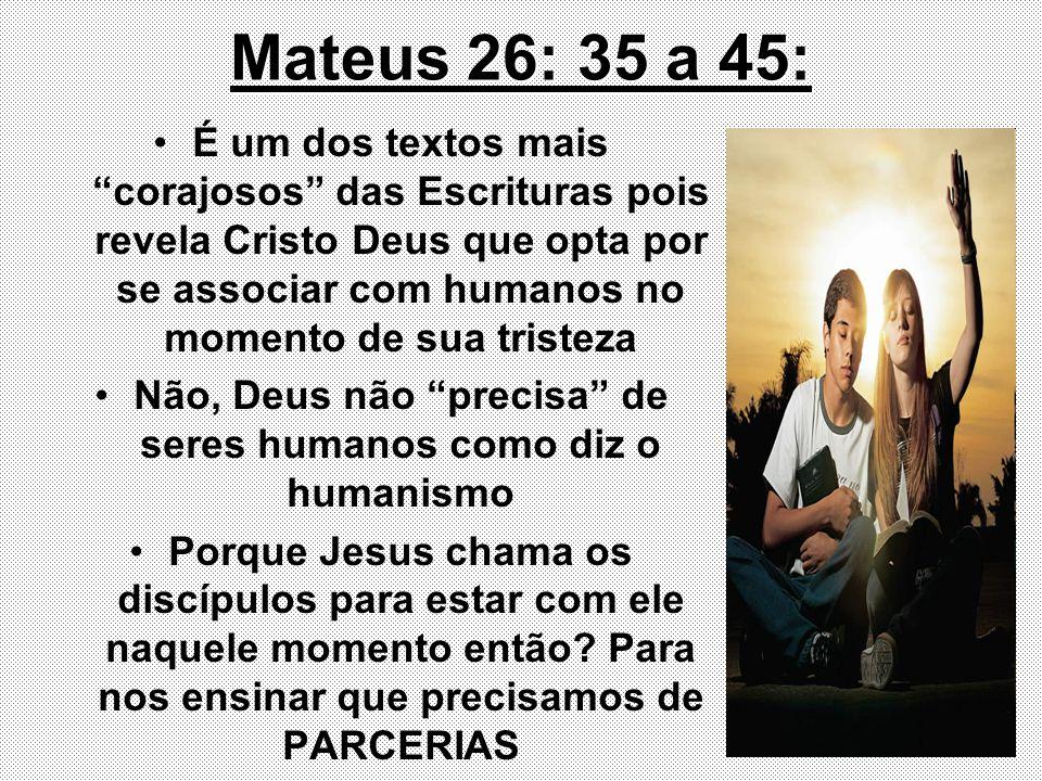 Mateus 26: 35 a 45: É um dos textos mais corajosos das Escrituras pois revela Cristo Deus que opta por se associar com humanos no momento de sua trist