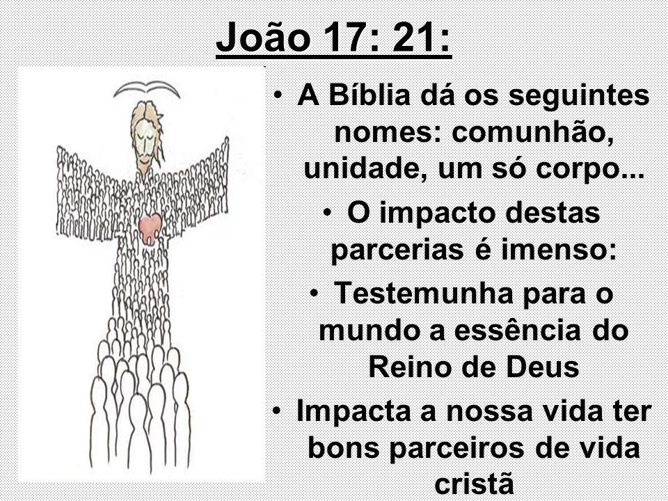 João 17: 21: A Bíblia dá os seguintes nomes: comunhão, unidade, um só corpo... O impacto destas parcerias é imenso: Testemunha para o mundo a essência