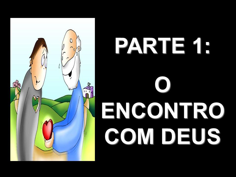 PARTE 1: O ENCONTRO COM DEUS