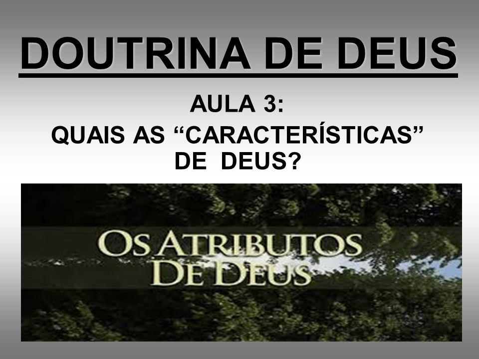 DOUTRINA DE DEUS AULA 3: QUAIS AS CARACTERÍSTICAS DE DEUS?