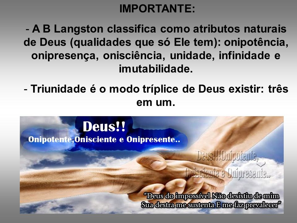 IMPORTANTE: - A B Langston classifica como atributos naturais de Deus (qualidades que só Ele tem): onipotência, onipresença, onisciência, unidade, inf