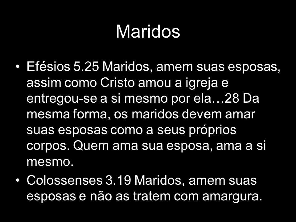 Maridos Efésios 5.25 Maridos, amem suas esposas, assim como Cristo amou a igreja e entregou-se a si mesmo por ela…28 Da mesma forma, os maridos devem