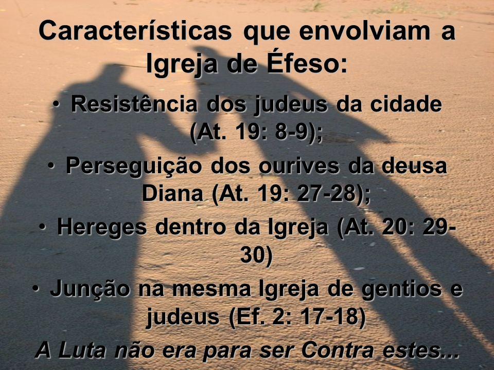 Características que envolviam a Igreja de Éfeso: Resistência dos judeus da cidade (At. 19: 8-9);Resistência dos judeus da cidade (At. 19: 8-9); Perseg