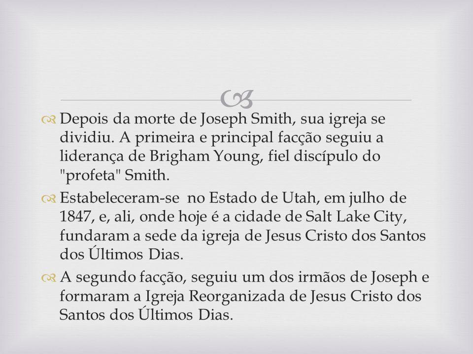 Depois da morte de Joseph Smith, sua igreja se dividiu. A primeira e principal facção seguiu a liderança de Brigham Young, fiel discípulo do