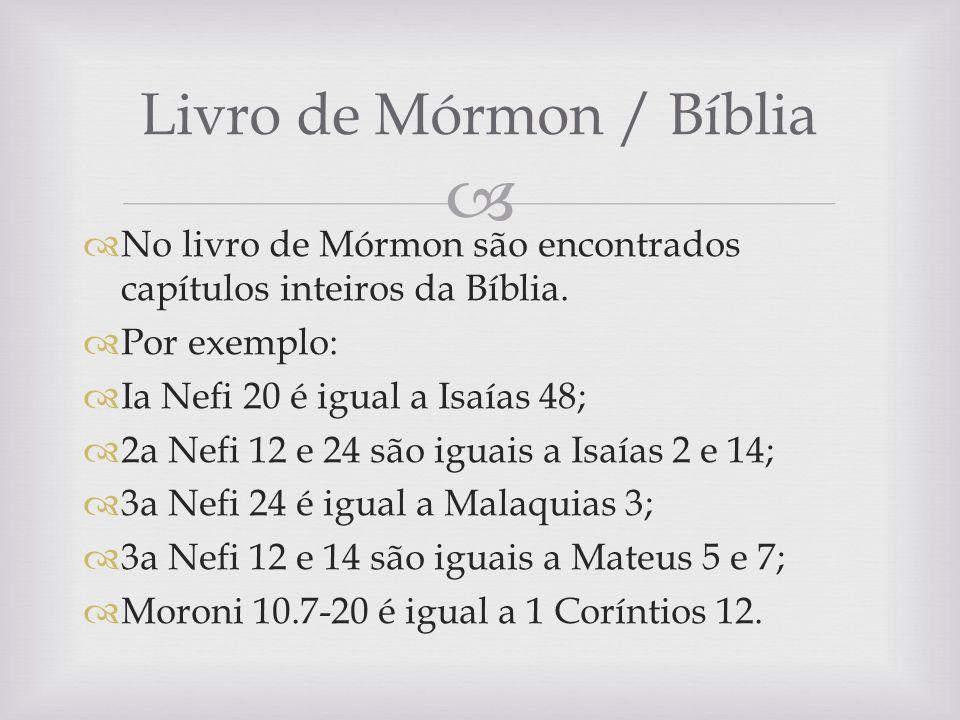 No livro de Mórmon são encontrados capítulos inteiros da Bíblia. Por exemplo: Ia Nefi 20 é igual a Isaías 48; 2a Nefi 12 e 24 são iguais a Isaías 2 e