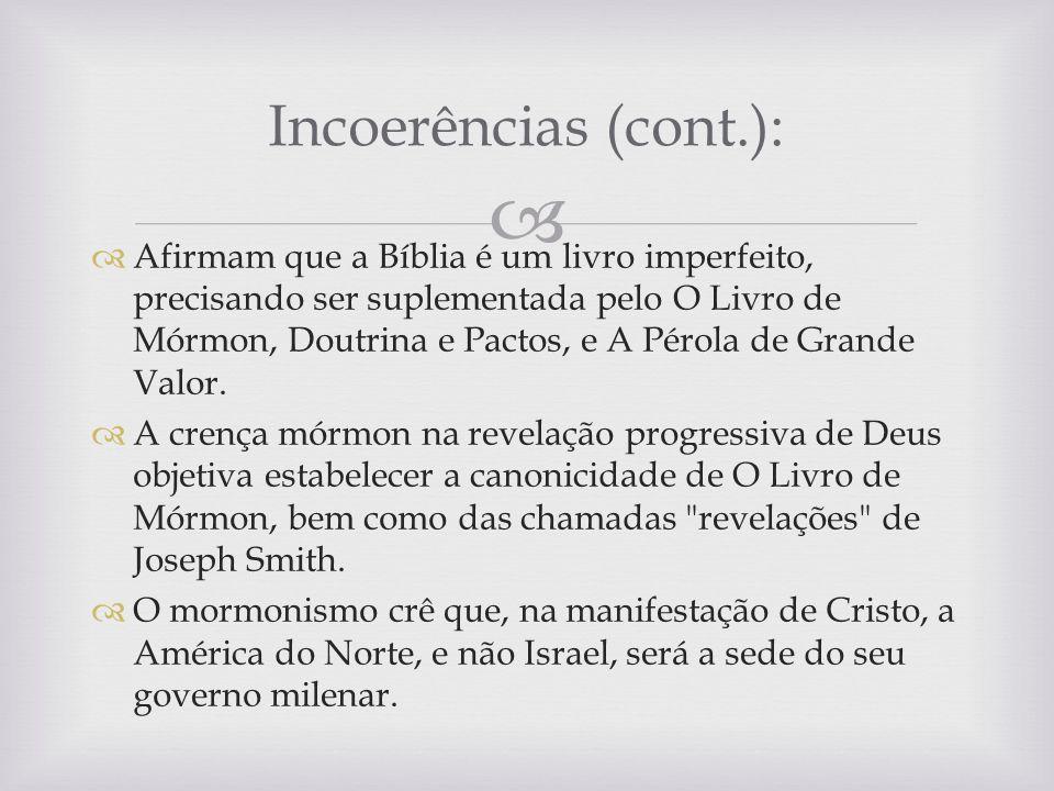 Afirmam que a Bíblia é um livro imperfeito, precisando ser suplementada pelo O Livro de Mórmon, Doutrina e Pactos, e A Pérola de Grande Valor. A crenç