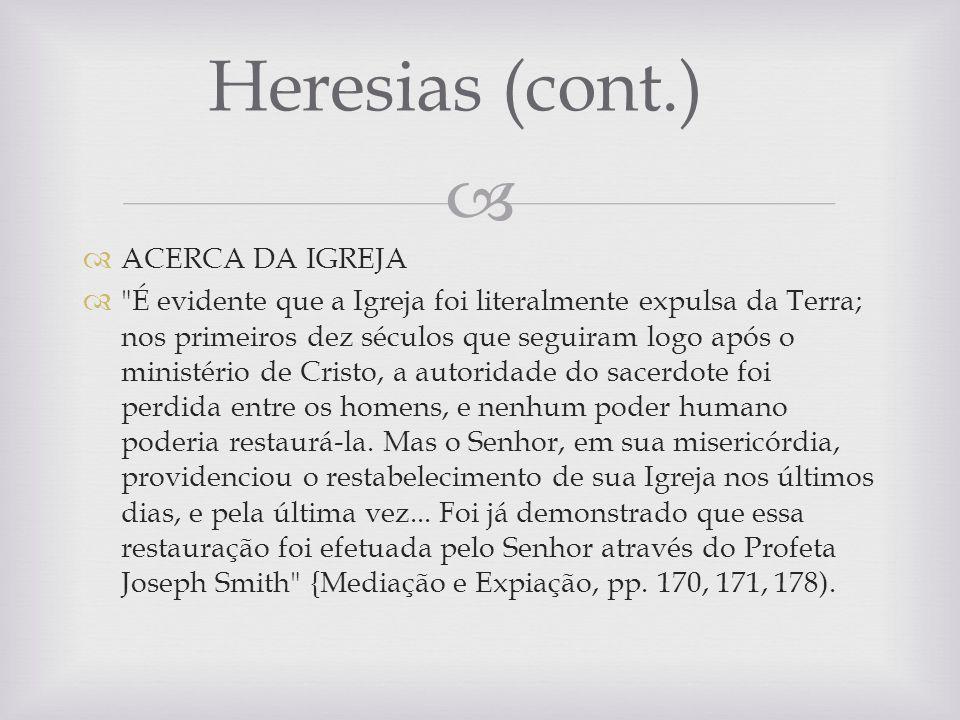 Heresias (cont.) ACERCA DA IGREJA