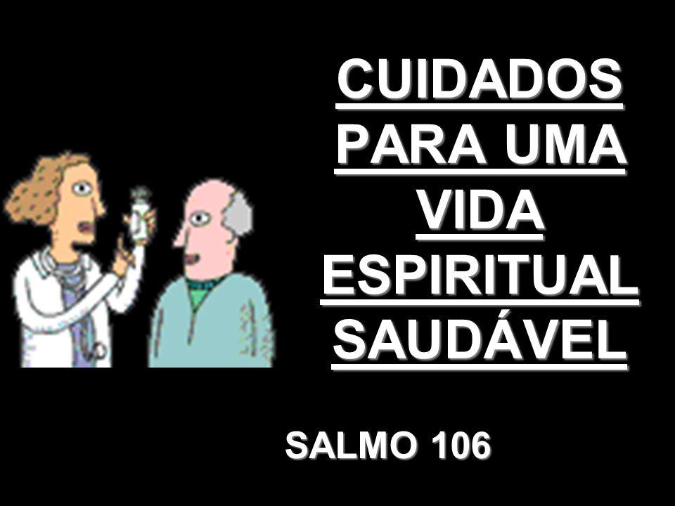 CUIDADOS PARA UMA VIDA ESPIRITUAL SAUDÁVEL SALMO 106