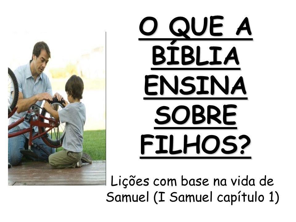 O QUE A BÍBLIA ENSINA SOBRE FILHOS? Lições com base na vida de Samuel (I Samuel capítulo 1)