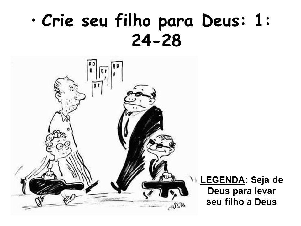 Crie seu filho para Deus: 1: 24-28 LEGENDA: Seja de Deus para levar seu filho a Deus
