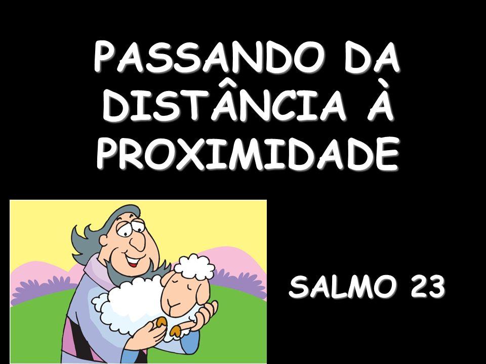 PASSANDO DA DISTÂNCIA À PROXIMIDADE SALMO 23