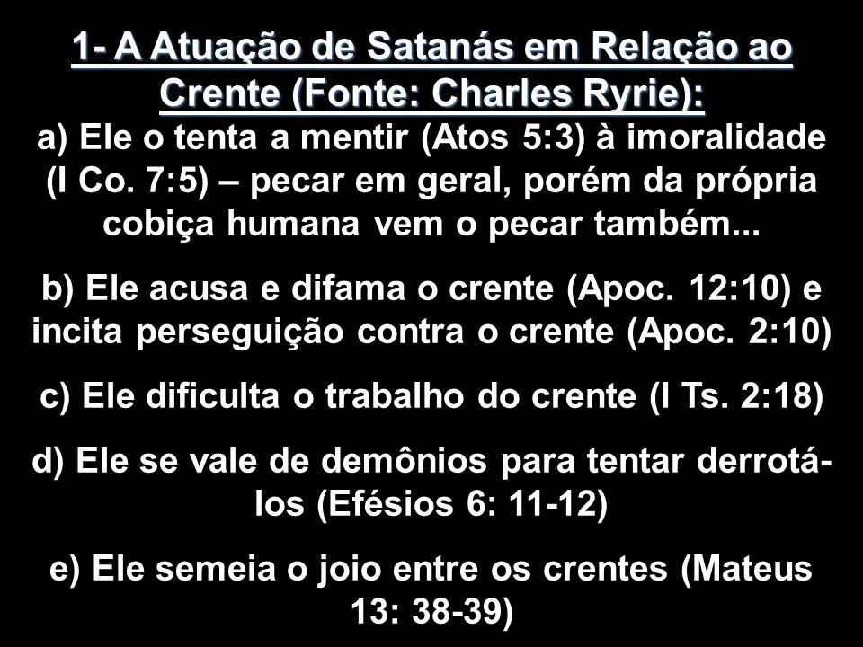 1- A Atuação de Satanás em Relação ao Crente (Fonte: Charles Ryrie): a) Ele o tenta a mentir (Atos 5:3) à imoralidade (I Co. 7:5) – pecar em geral, po