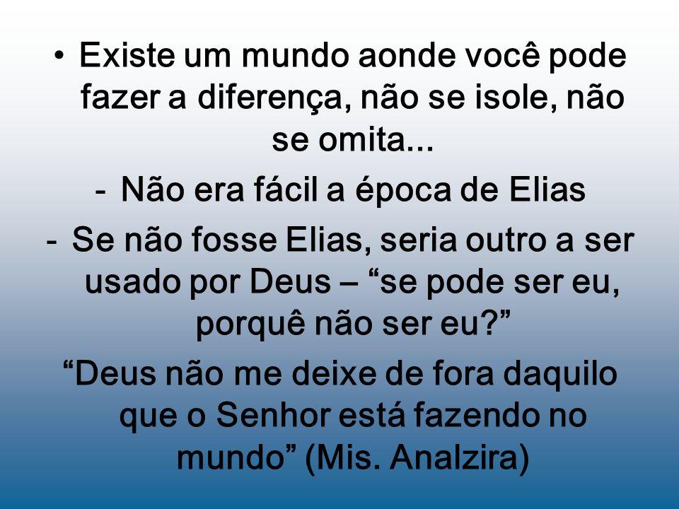 Existe um mundo aonde você pode fazer a diferença, não se isole, não se omita... -Não era fácil a época de Elias -Se não fosse Elias, seria outro a se