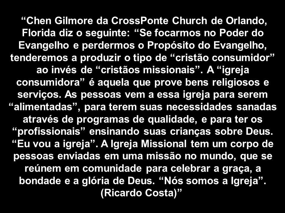 Chen Gilmore da CrossPonte Church de Orlando, Florida diz o seguinte: Se focarmos no Poder do Evangelho e perdermos o Propósito do Evangelho, tenderem