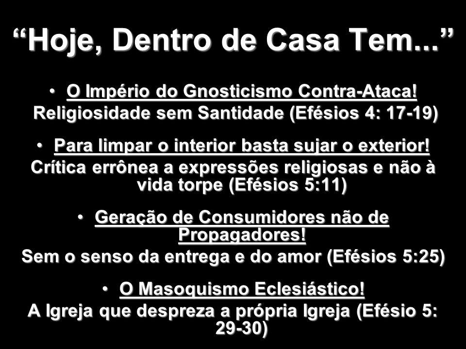 Hoje, Dentro de Casa Tem... O Império do Gnosticismo Contra-Ataca!O Império do Gnosticismo Contra-Ataca! Religiosidade sem Santidade (Efésios 4: 17-19