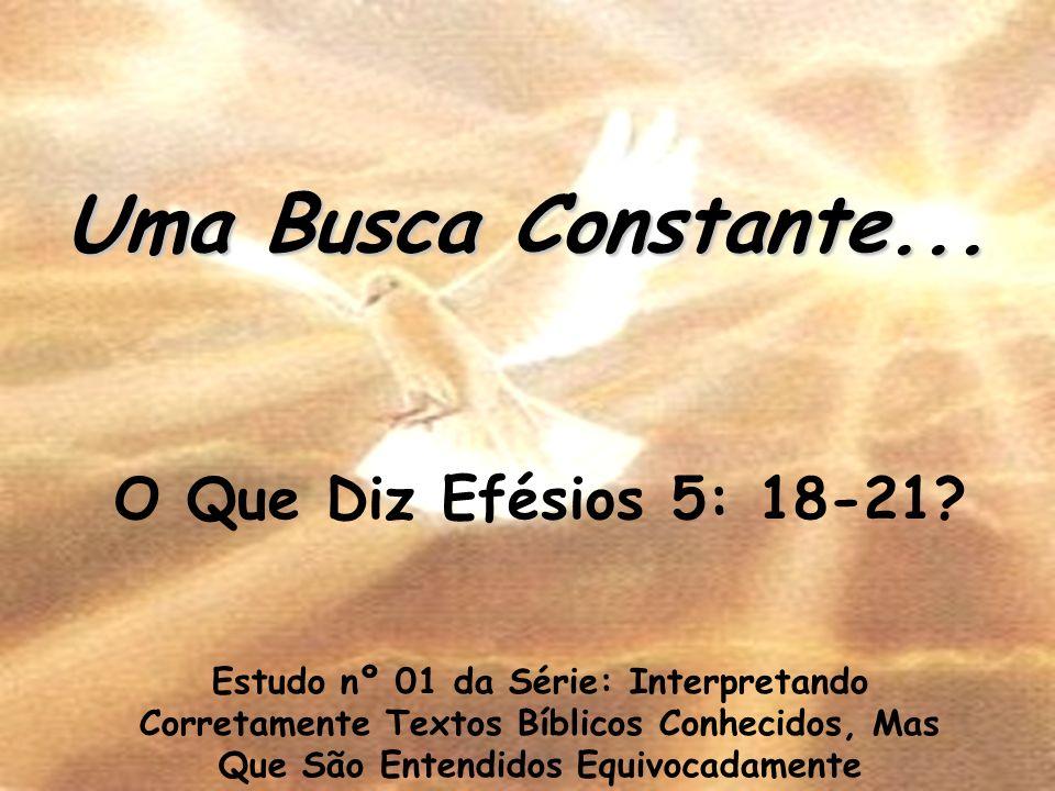 O Que Diz Efésios 5: 18-21? Estudo nº 01 da Série: Interpretando Corretamente Textos Bíblicos Conhecidos, Mas Que São Entendidos Equivocadamente Uma B