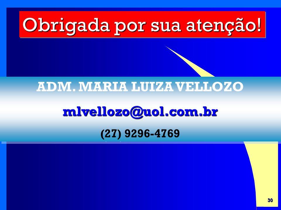 30 Obrigada por sua atenção.ADM. MARIA LUIZA VELLOZOmlvellozo@uol.com.br (27) 9296-4769 ADM.
