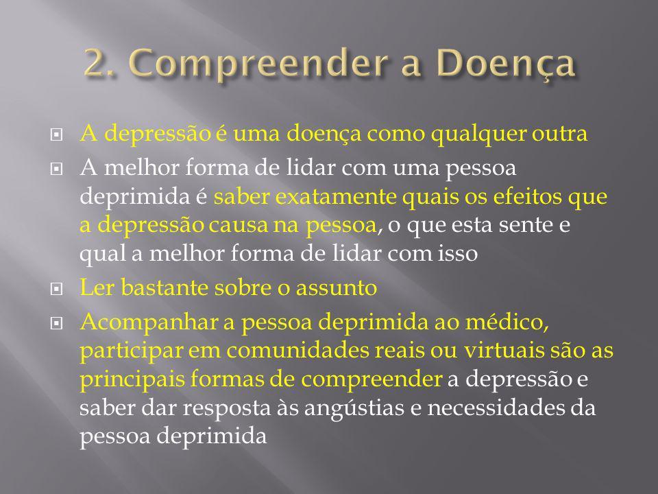 A depressão é uma doença como qualquer outra A melhor forma de lidar com uma pessoa deprimida é saber exatamente quais os efeitos que a depressão caus