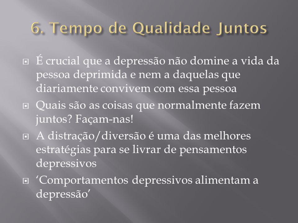 É crucial que a depressão não domine a vida da pessoa deprimida e nem a daquelas que diariamente convivem com essa pessoa Quais são as coisas que norm