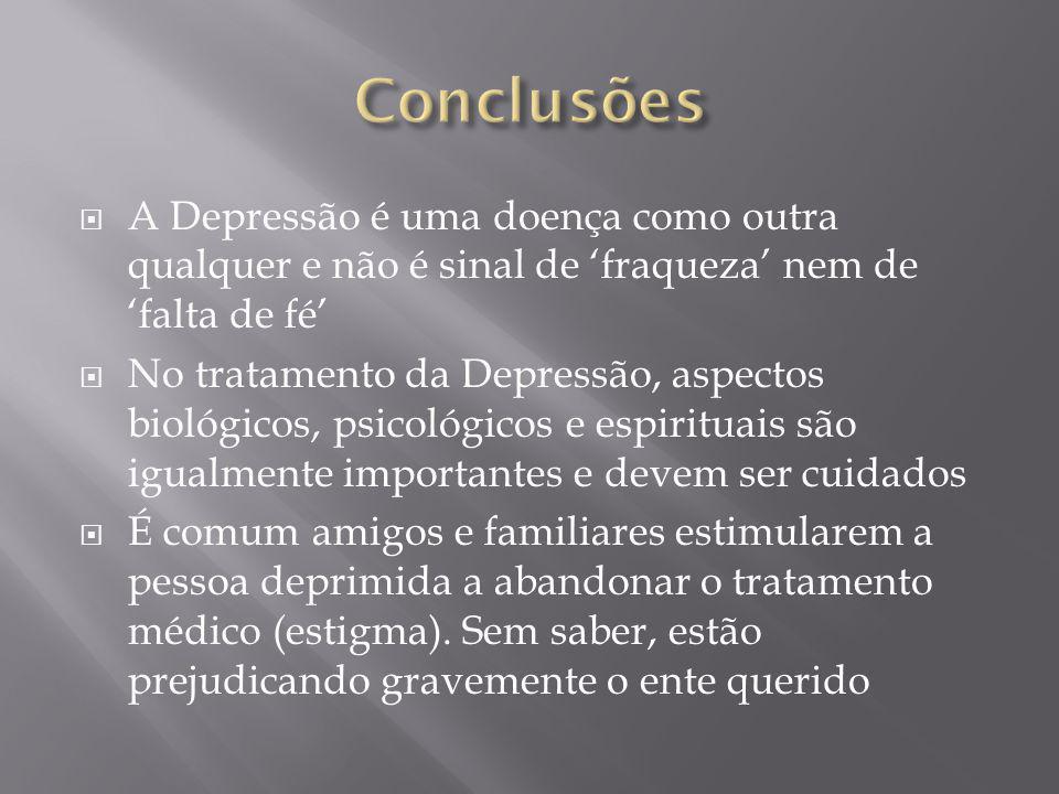 A Depressão é uma doença como outra qualquer e não é sinal de fraqueza nem de falta de fé No tratamento da Depressão, aspectos biológicos, psicológico
