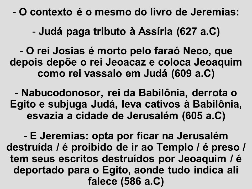 - O contexto é o mesmo do livro de Jeremias: - Judá paga tributo à Assíria (627 a.C) - O rei Josias é morto pelo faraó Neco, que depois depõe o rei Je