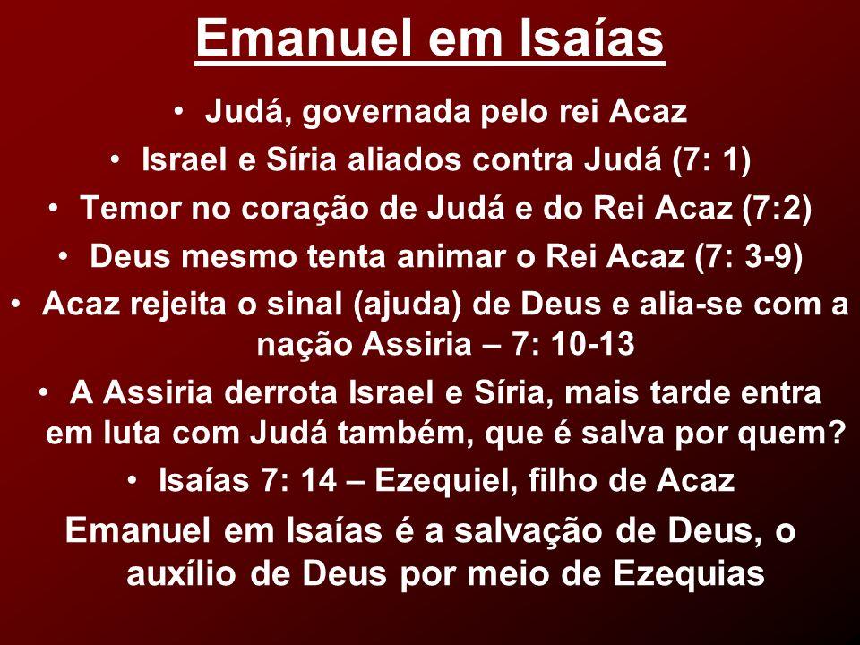 Emanuel em Isaías Judá, governada pelo rei Acaz Israel e Síria aliados contra Judá (7: 1) Temor no coração de Judá e do Rei Acaz (7:2) Deus mesmo tent