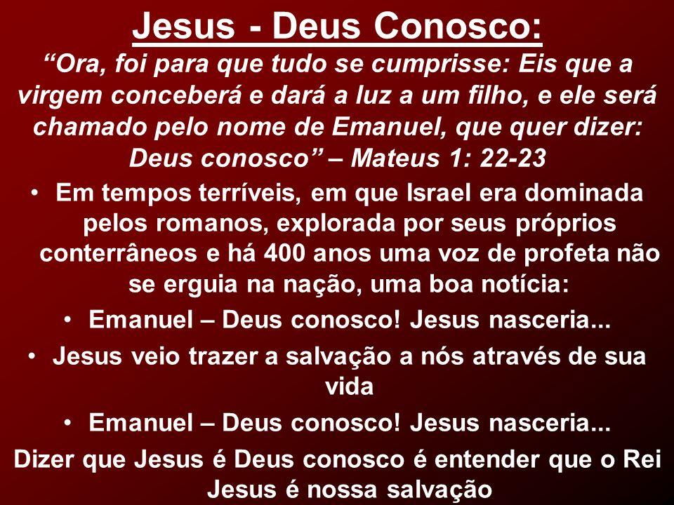 Jesus - Deus Conosco: Ora, foi para que tudo se cumprisse: Eis que a virgem conceberá e dará a luz a um filho, e ele será chamado pelo nome de Emanuel