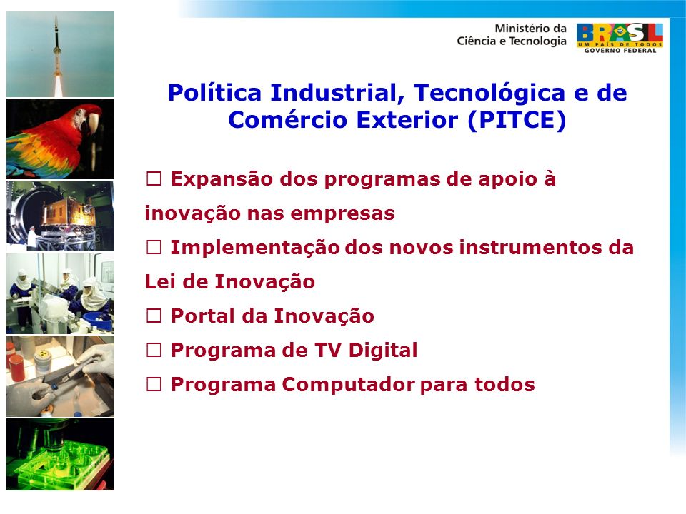 Política Industrial, Tecnológica e de Comércio Exterior (PITCE) Expansão dos programas de apoio à inovação nas empresas Implementação dos novos instru