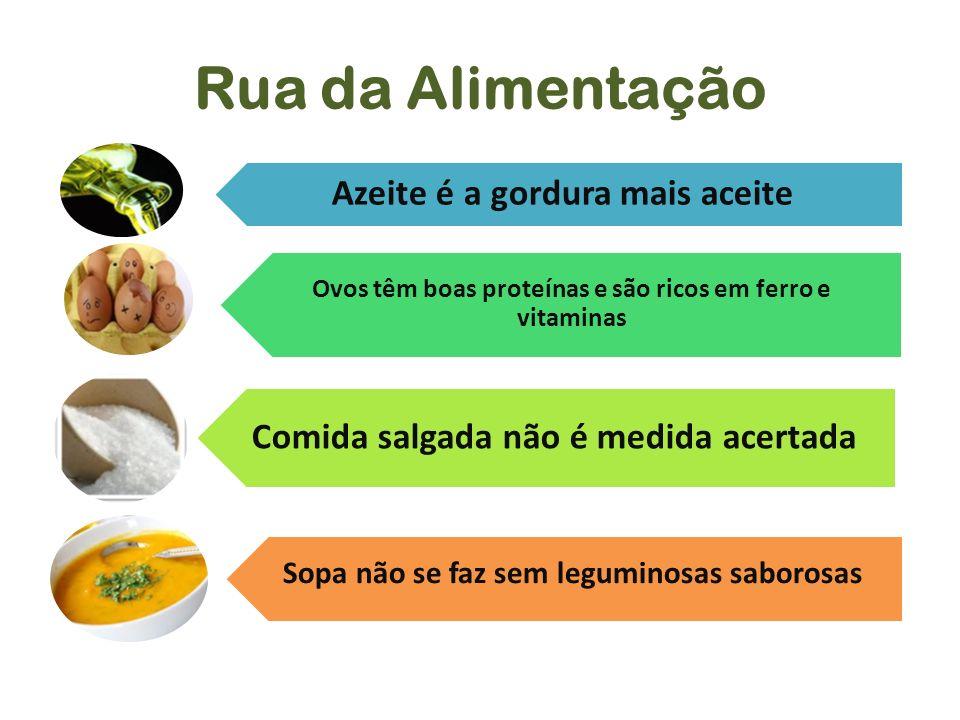 Rua da Alimentação Azeite é a gordura mais aceite Ovos têm boas proteínas e são ricos em ferro e vitaminas Comida salgada não é medida acertada Sopa n