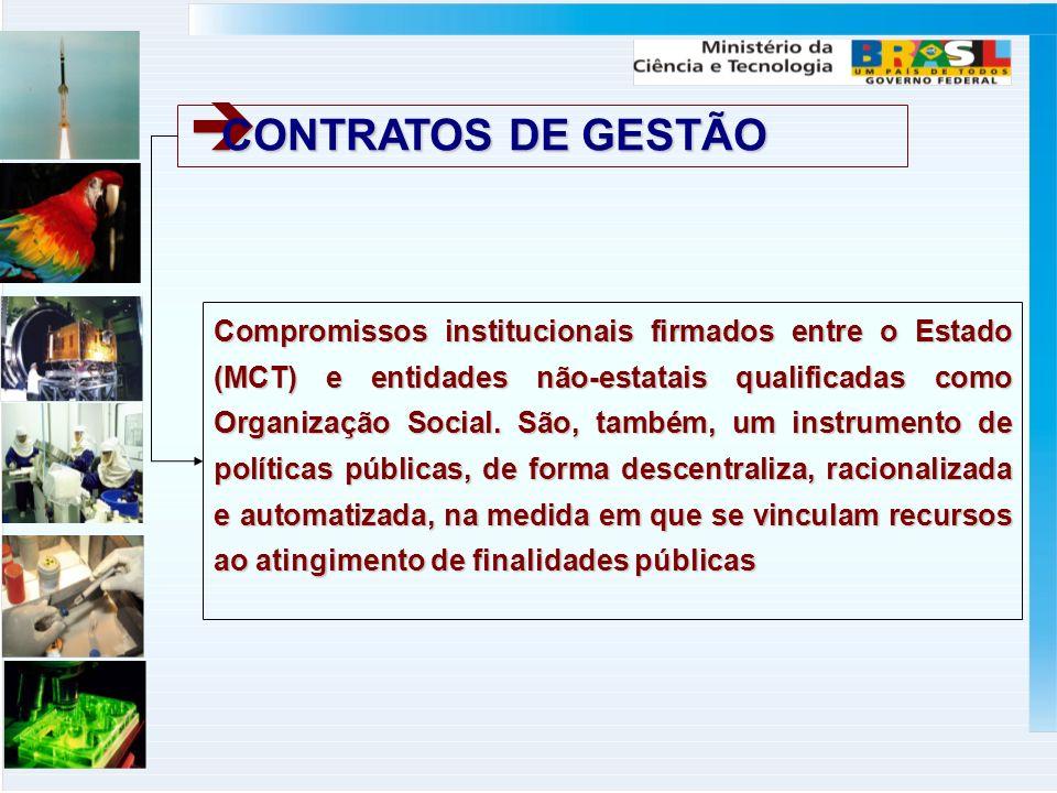 CONTRATOS DE GESTÃO CONTRATOS DE GESTÃO Compromissos institucionais firmados entre o Estado (MCT) e entidades não-estatais qualificadas como Organização Social.