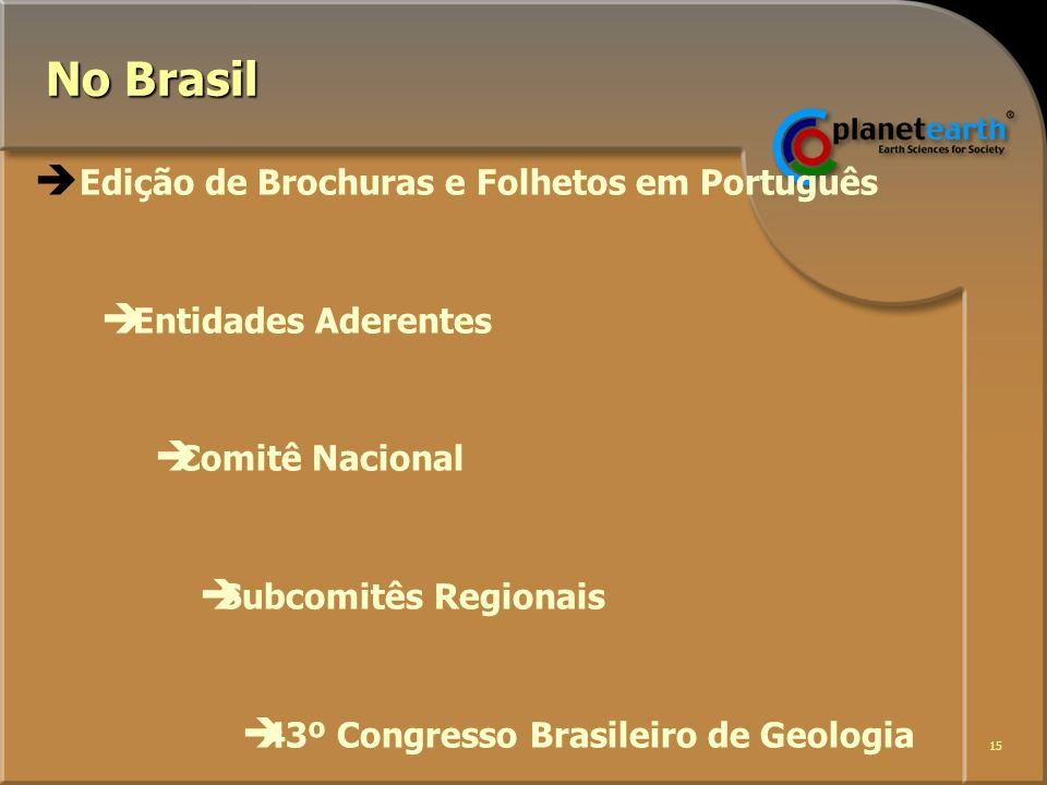 15 No Brasil Edição de Brochuras e Folhetos em Português Entidades Aderentes Comitê Nacional Subcomitês Regionais 43º Congresso Brasileiro de Geologia